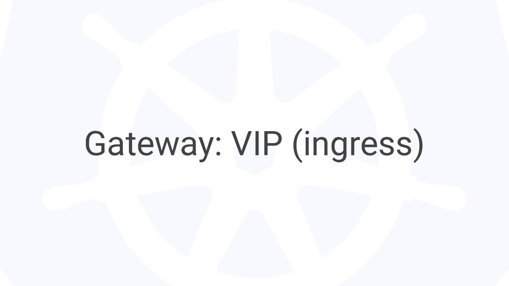 Gateway: VIP (ingress)