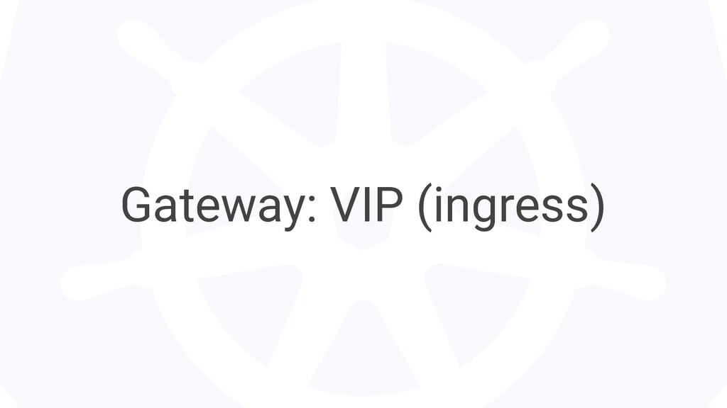 Gateway: VIP (ingress)