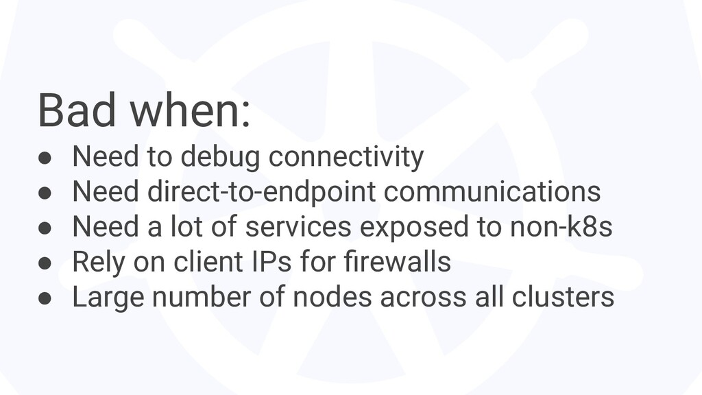 Bad when: ● Need to debug connectivity ● Need d...