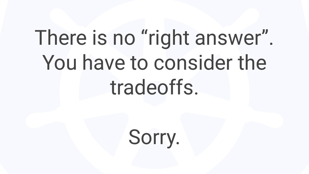 """There is no """"right answer"""". You have to conside..."""