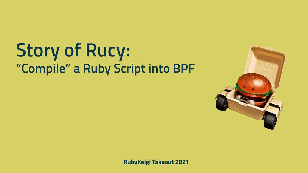 """Story of Rucy: """"Compile"""" a Ruby Script into BPF"""