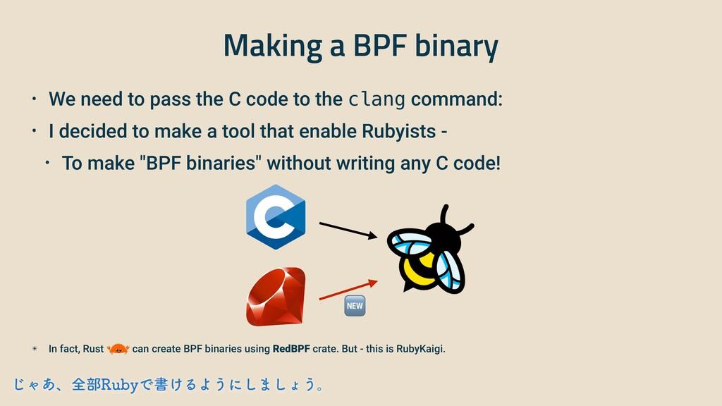 Making a BPF binary • We need to pass the C cod...