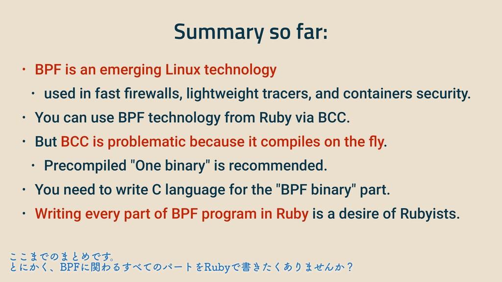 Summary so far: • BPF is an emerging Linux tech...