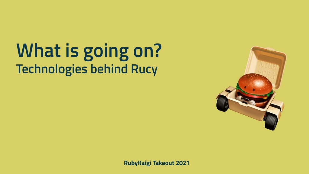 What is going on? Technologies behind Rucy