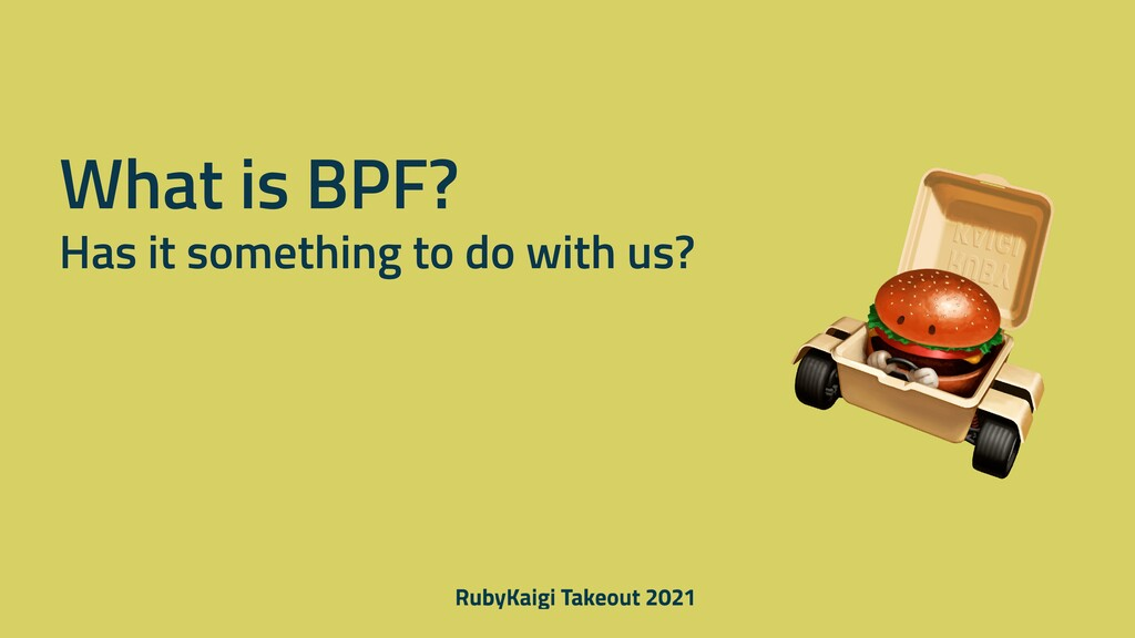 What is BPF? Has it something to do with us?