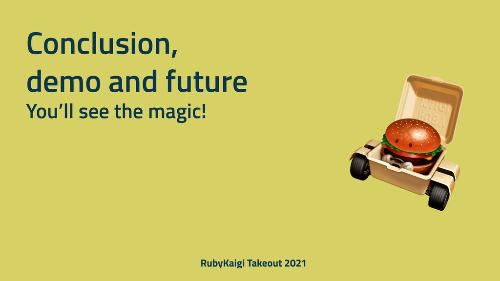 Conclusion, demo and future You'll see the magi...