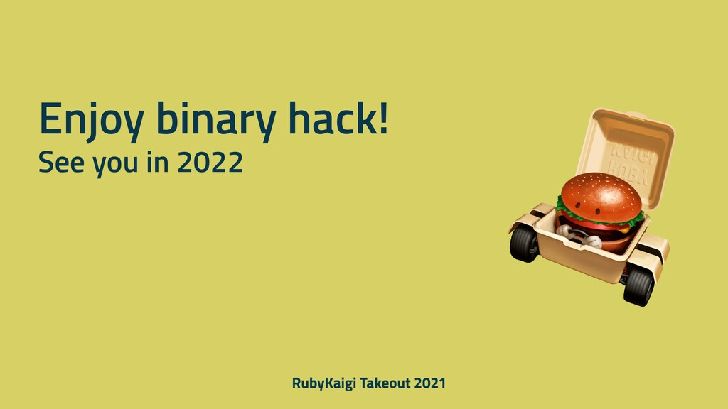 Enjoy binary hack! See you in 2022
