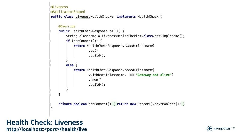 21 Health Check: Liveness http://localhost:<por...