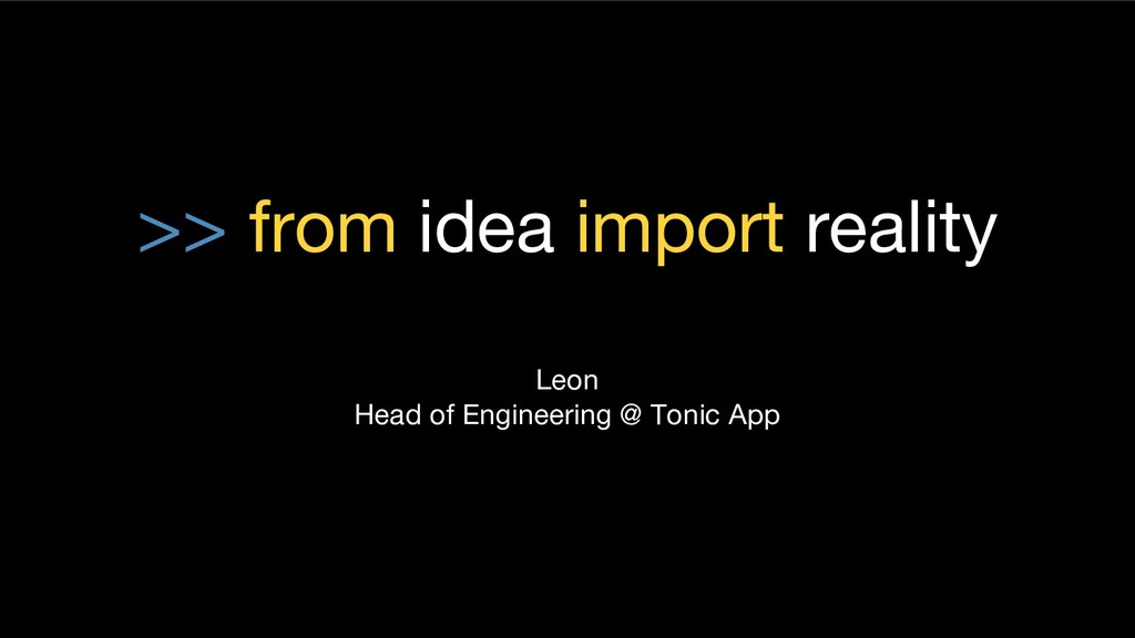 >> from idea import reality Leon Head of Engine...