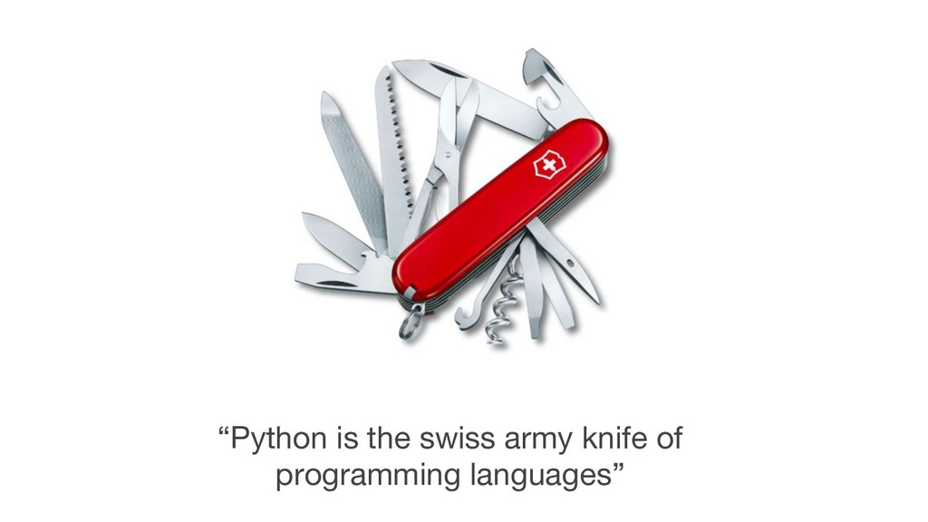 """Python is the swiss army knife of programming ..."