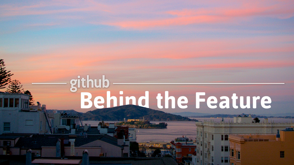 github Behind the Feature