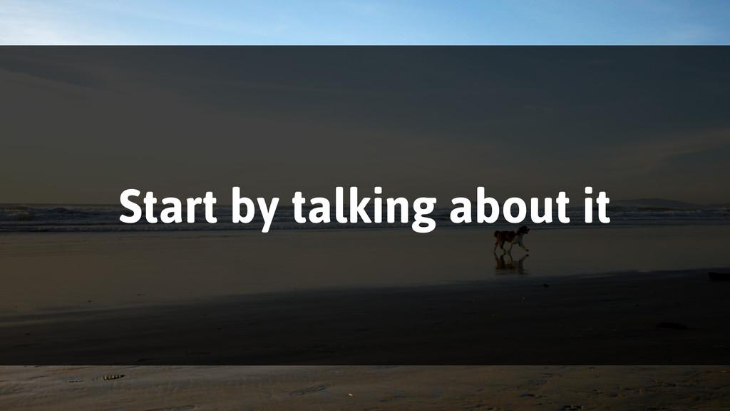 Start by talking about it