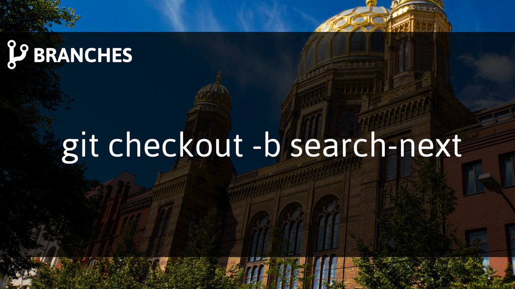 git checkout -b search-next BRANCHES