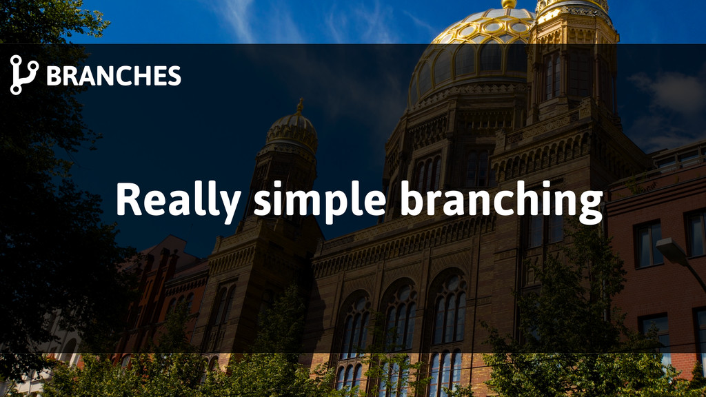 Really simple branching BRANCHES