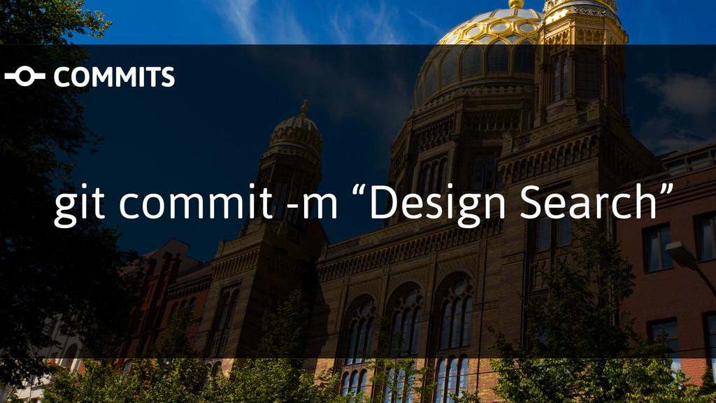 "git commit -m ""Design Search"" COMMITS"