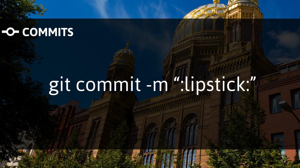 "git commit -m "":lipstick:"" COMMITS"