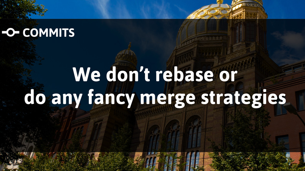 We don't rebase or do any fancy merge strategie...