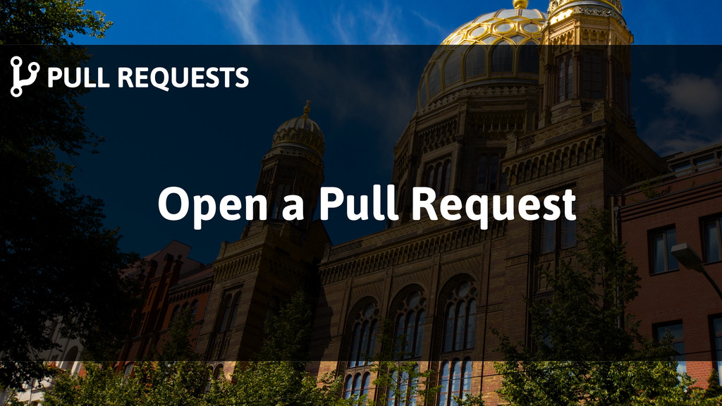 Open a Pull Request PULL REQUESTS