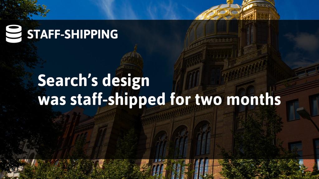 STAFF-SHIPPING Search's design was staff-shipp...