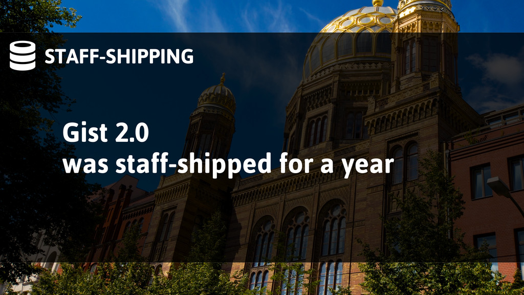 STAFF-SHIPPING Gist 2.0 was staff-shipped for ...