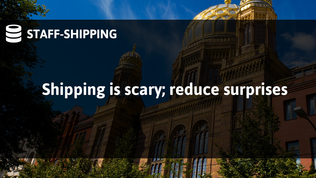 STAFF-SHIPPING Shipping is scary; reduce surpr...