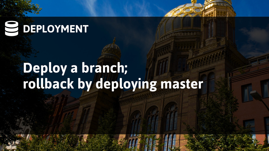 DEPLOYMENT Deploy a branch; rollback by deploy...