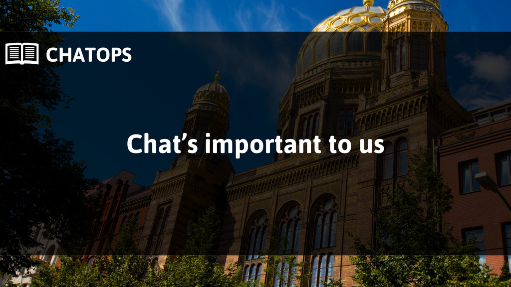  CHATOPS Chat's important to us