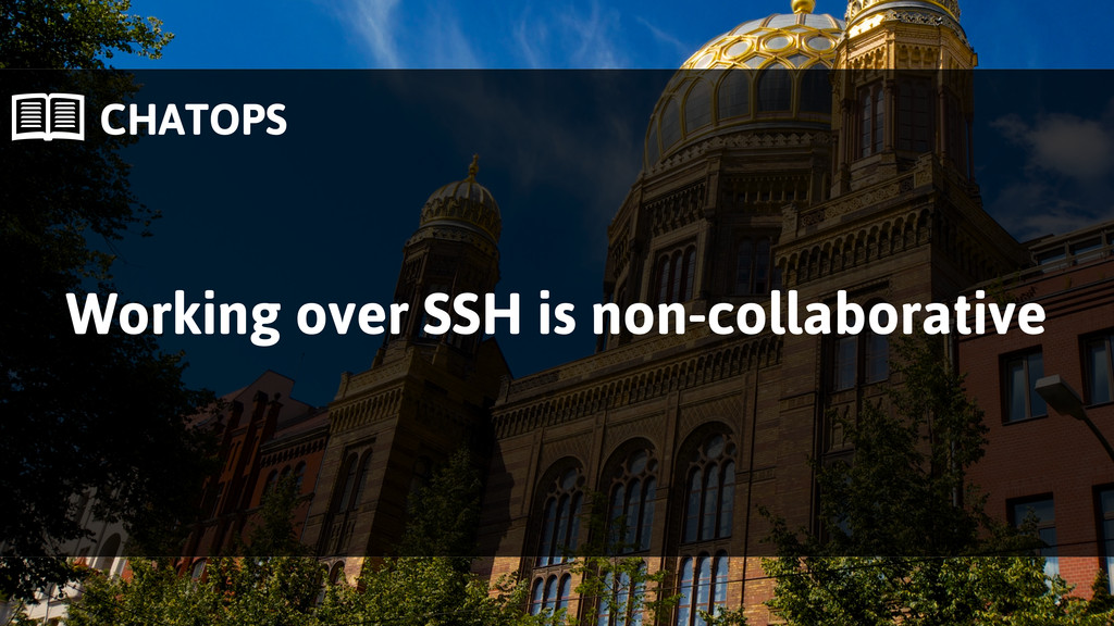  CHATOPS Working over SSH is non-collaborative