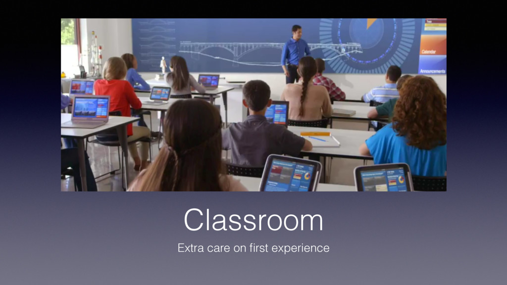 Classroom Extra care on first experience
