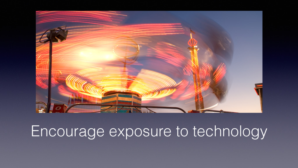 Encourage exposure to technology