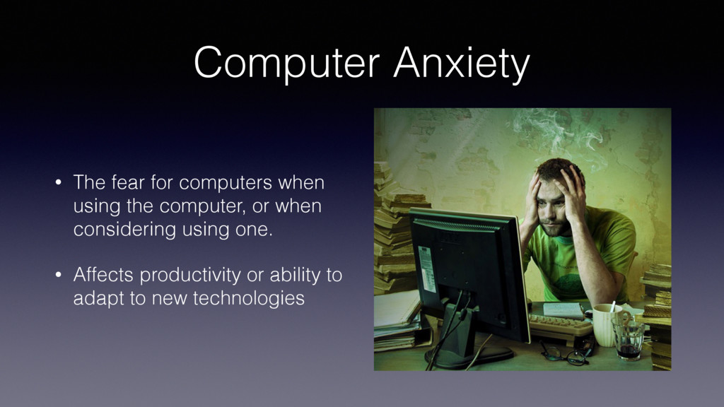 Computer Anxiety • The fear for computers when ...