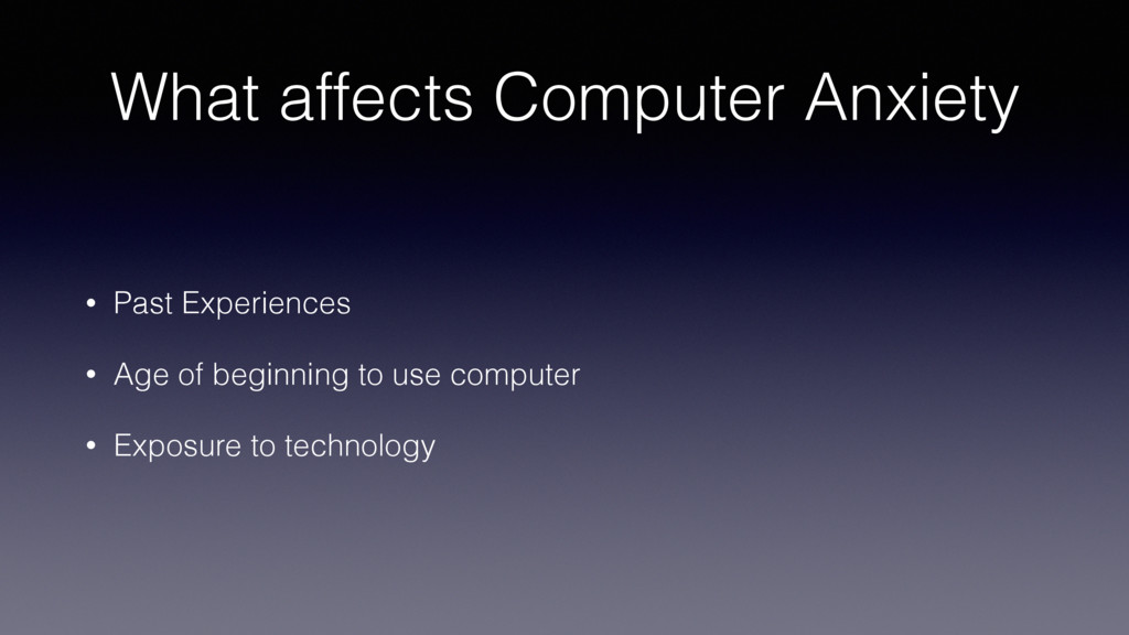 What affects Computer Anxiety • Past Experience...