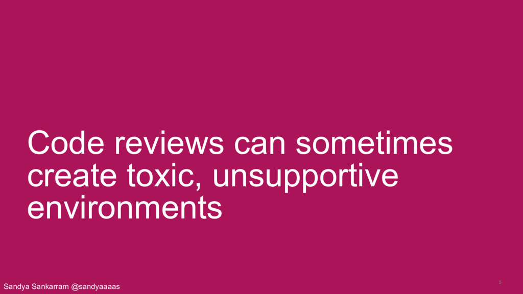 5 Code reviews can sometimes create toxic, unsu...