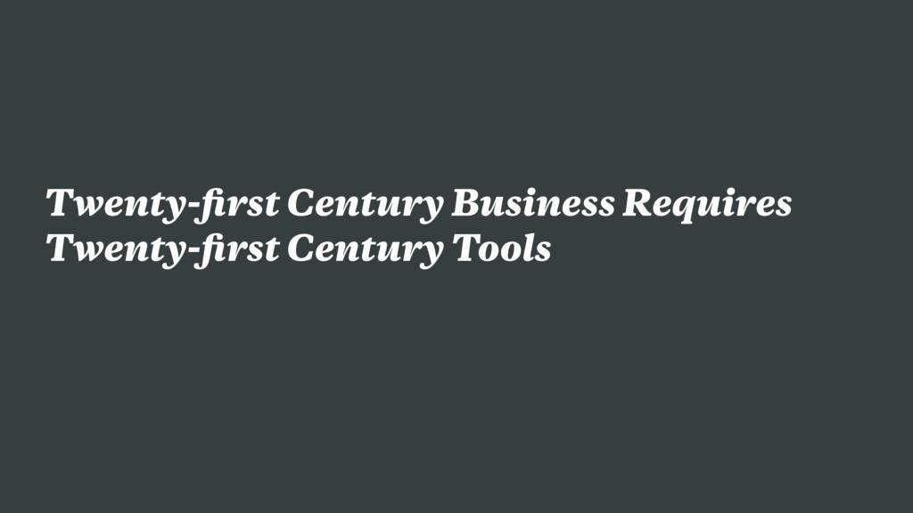 Twenty-first Century Business Requires Twenty-fir...
