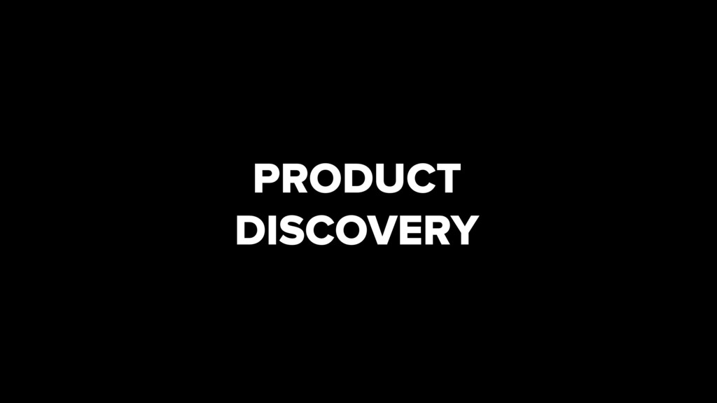 PRODUCT DISCOVERY
