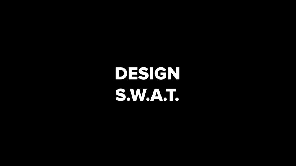 DESIGN S.W.A.T.