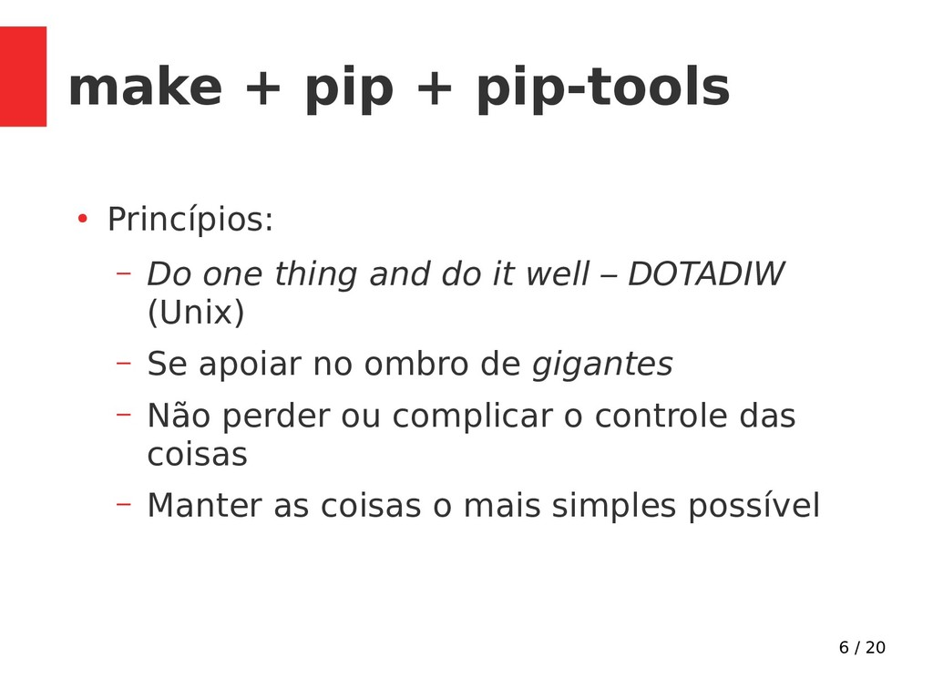 6 / 20 make + pip + pip-tools ● Princípios: – D...