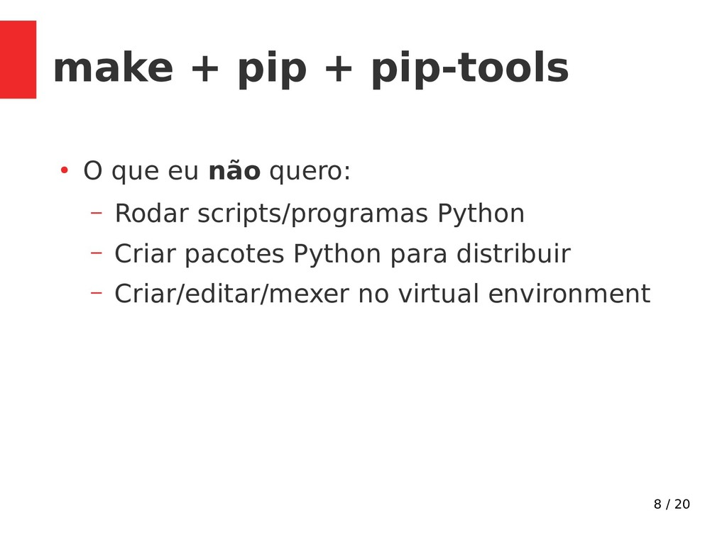 8 / 20 make + pip + pip-tools ● O que eu não qu...