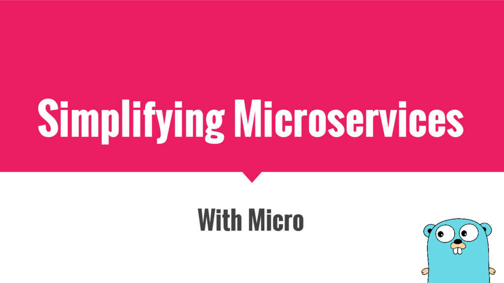 Simplifying Microservices With Micro