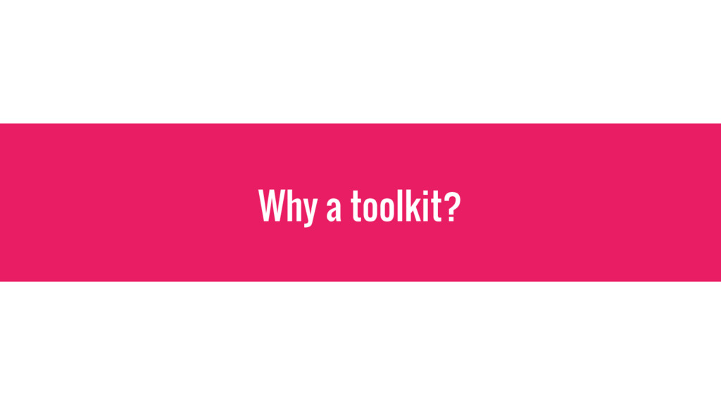 Why a toolkit?
