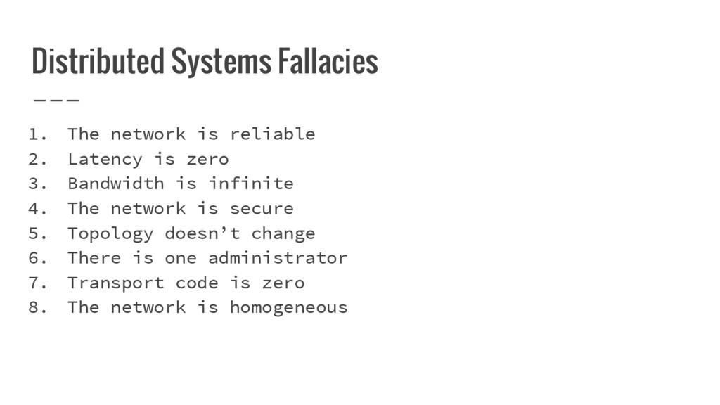 Distributed Systems Fallacies 1. The network is...