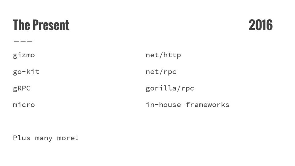The Present 2016 gizmo net/http go-kit net/rpc ...