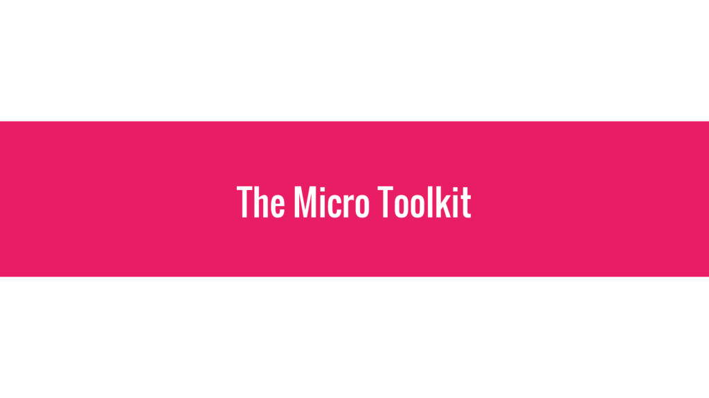The Micro Toolkit