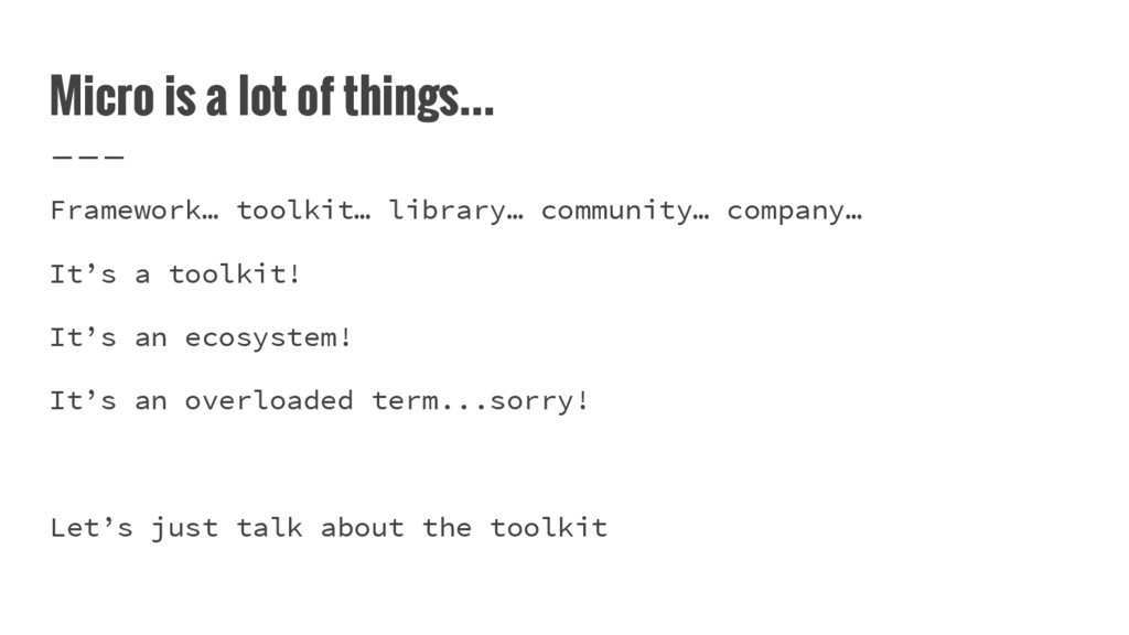 Micro is a lot of things... Framework… toolkit…...