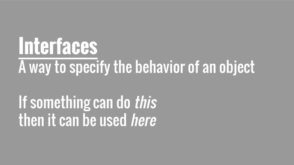 Interfaces A way to specify the behavior of an ...