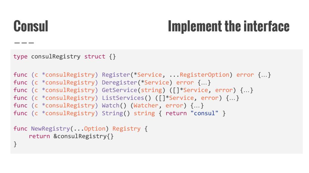 Consul Implement the interface type consulRegis...