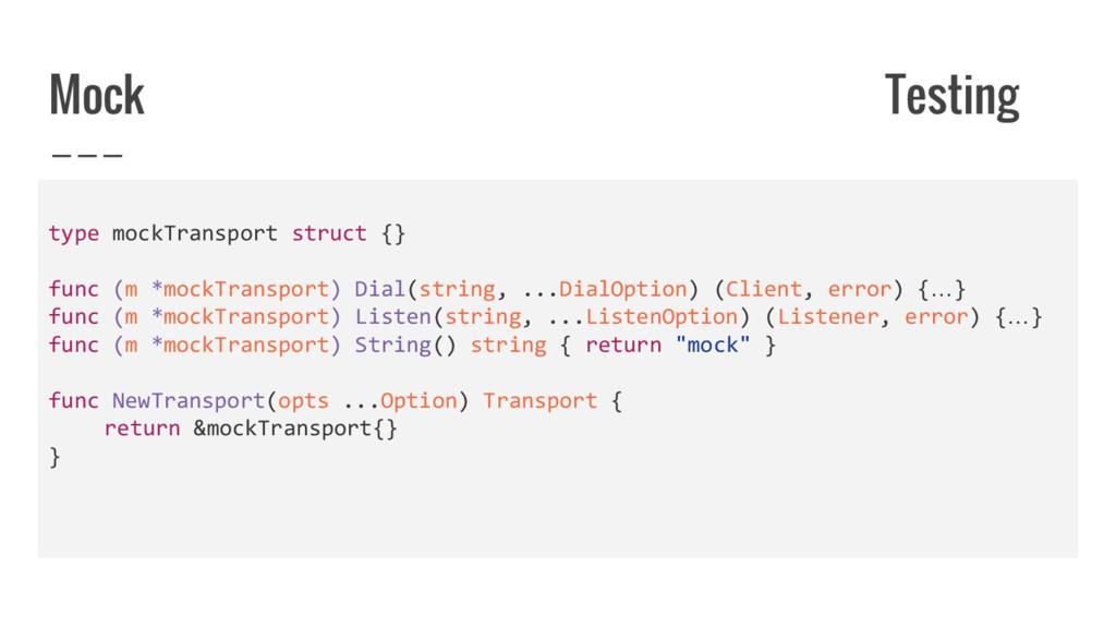 Mock Testing type mockTransport struct {} func ...