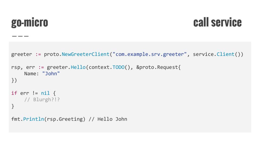 go-micro call service greeter := proto.NewGreet...