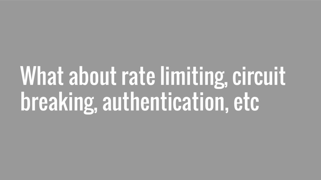 What about rate limiting, circuit breaking, aut...