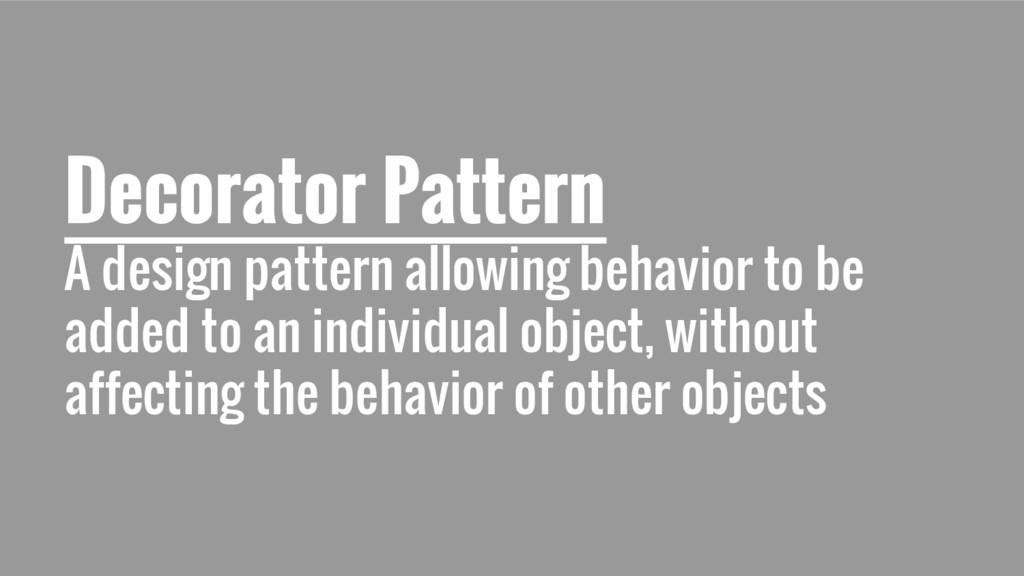 Decorator Pattern A design pattern allowing beh...